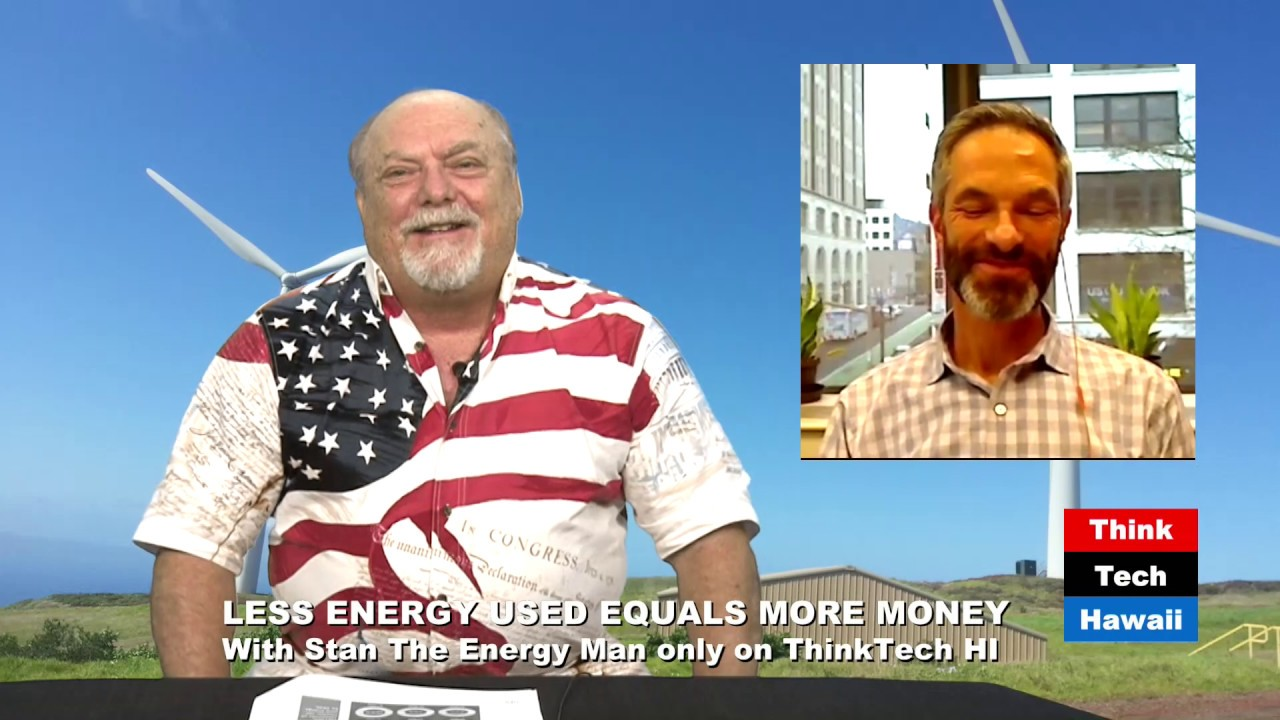 Less Energy Used Equals More Money Stan The Man Thinktech Hawaii